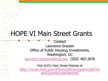 HOPE VI Main Street Grants Contact Lawrence Gnessin Office of Public Housing Investments, Washington, DC