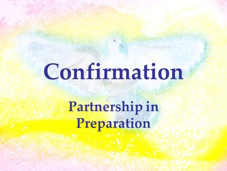 Confirmation Partnership in Preparation. Confirmationis….. One of 7 Sacraments Many Theologies Completes initiation Confirms our Baptism Public Commitment.