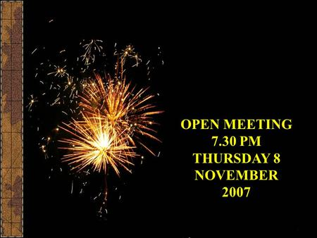 OPEN MEETING 7.30 PM THURSDAY 8 NOVEMBER 2007 Mobberley 2007.