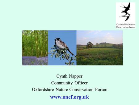 Cynth Napper Community Officer Oxfordshire Nature Conservation Forum www.oncf.org.uk.