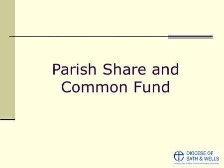 Parish Share and Common Fund. Where does our Parish Share go ? The Parish Share of just under 500 parishes Amounted to £9.5 million (2014 Budget) Other.