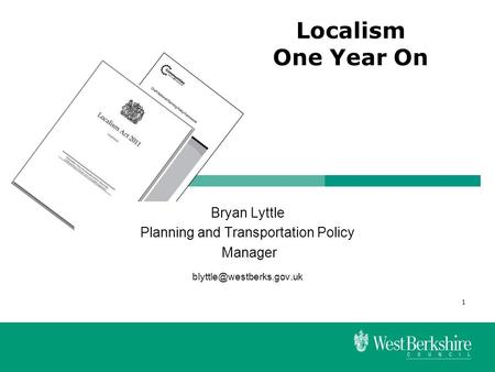 1 Bryan Lyttle Planning and Transportation Policy Manager Localism One Year On.
