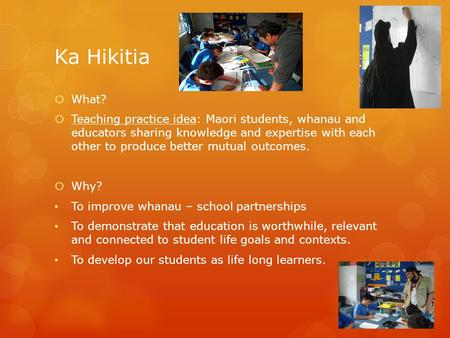 Ka Hikitia  What?  Teaching practice idea: Maori students, whanau and educators sharing knowledge and expertise with each other to produce better mutual.