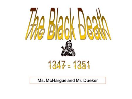 Ms. McHargue and Mr. Dueker What were the political, economic, and social effects of the Black Death??