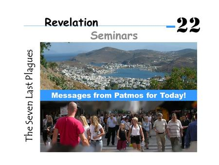 The Seven Last Plagues Messages from Patmos for Today! Revelation Seminars 22.