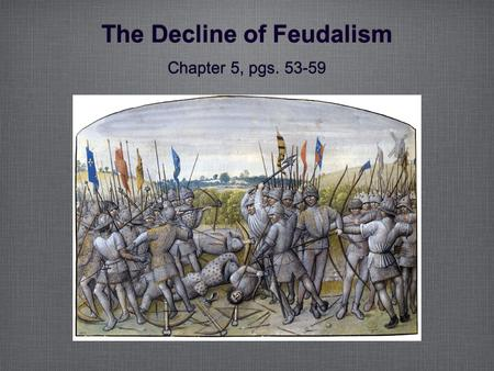 The Decline of Feudalism Chapter 5, pgs. 53-59. King John King John was ruler of England in 1199. He lost nobles's land, taxed his people heavily, and.