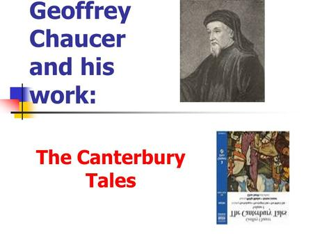 Geoffrey Chaucer and his work: The Canterbury Tales.