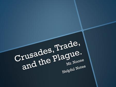 Crusades, Trade, and the Plague. Mr. Noone Helpful Notes.