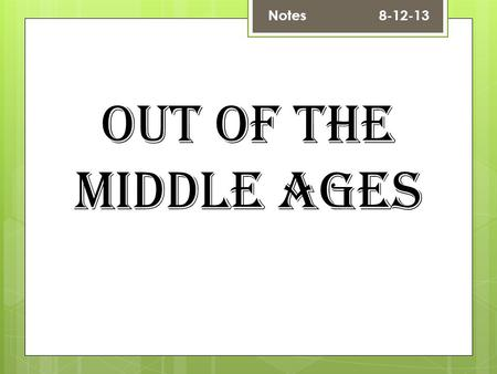 Out of the Middle Ages Notes 8-12-13. The Middle Ages  Sometimes called the Medieval Period.  The time between the fall of the Roman empire and the.