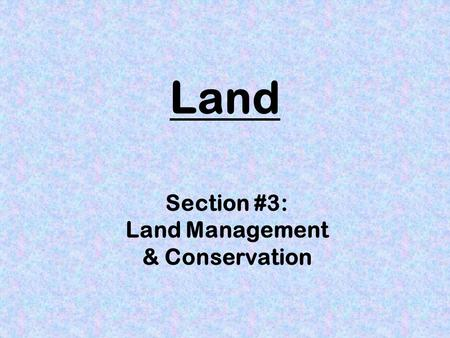 Land Section #3: Land Management & Conservation. Farmlands land used to grow crops or fruit 100 million hectares in the U.S. threatened by development.