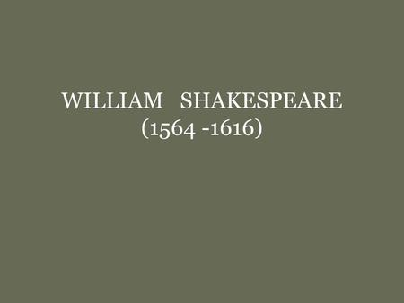 WILLIAM SHAKESPEARE (1564 -1616). No household in the English-speaking countries can be imagined without the Bible and the works of William Shakespeare.