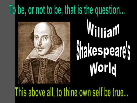 "The Man That Would Be Shakespeare Born April 23 rd, 1564 in Stratford-upon-Avon, in England His father was John, a merchant. His nickname was ""The Bard"""