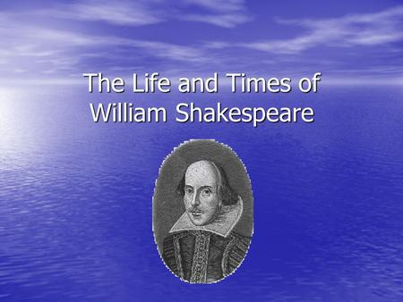 The Life and Times of William Shakespeare 1564-1616.