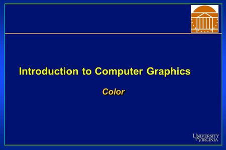 Introduction to Computer Graphics ColorColor. Specifying Color Color perception usually involves three quantities: Hue: Distinguishes between colors like.