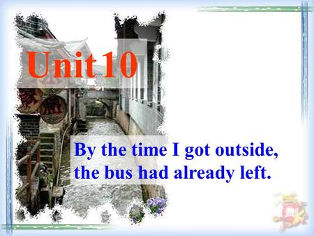 By the time I got outside, the bus had already left. Unit 10.