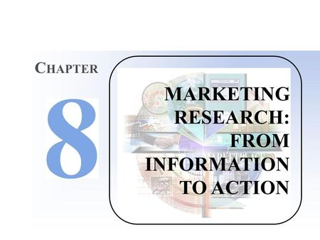 MARKETING RESEARCH: FROM INFORMATION TO ACTION C HAPTER.