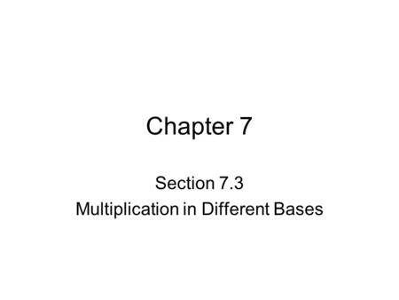 Section 7.3 Multiplication in Different Bases