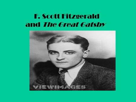 F. Scott Fitzgerald and The Great Gatsby.