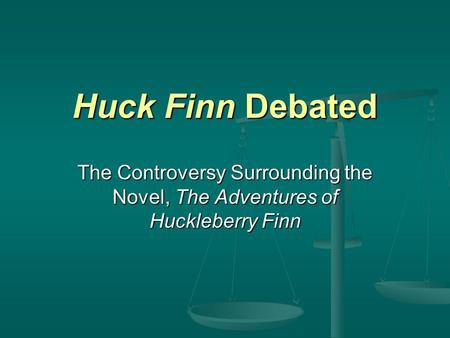 Huck Finn Debated The Controversy Surrounding the Novel, The Adventures of Huckleberry Finn.