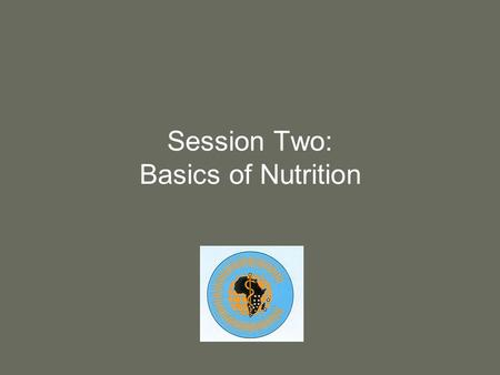 Session Two: Basics of Nutrition. 2 Purpose Provide basic nutrition information, including food sources of nutrients, roles of nutrients in the body,