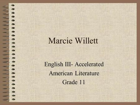 Marcie Willett English III- Accelerated American Literature Grade 11.