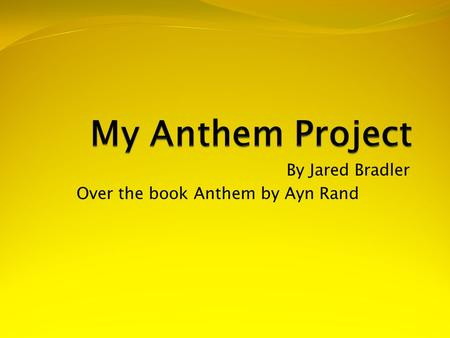 By Jared Bradler Over the book Anthem by Ayn Rand.