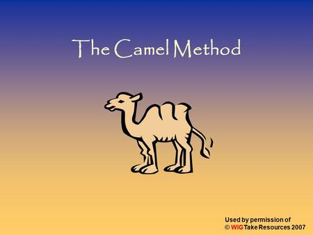 The Camel Method Used by permission of © WIGTake Resources 2007.