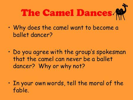 The Camel Dances Why does the camel want to become a ballet dancer? Do you agree with the group's spokesman that the camel can never be a ballet dancer?