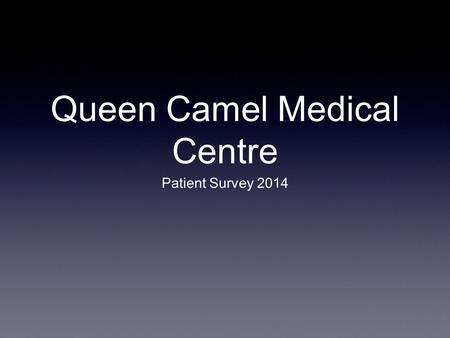 Queen Camel Medical Centre Patient Survey 2014.