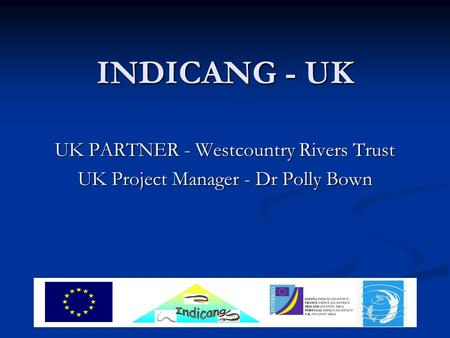 INDICANG - UK UK PARTNER - Westcountry Rivers Trust UK Project Manager - Dr Polly Bown.