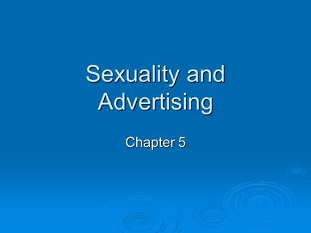 "Sexuality and Advertising Chapter 5. Key Points  Human sexuality is seen as one of the most potent tools of advertising  In his book ""Ways of Seeing"""