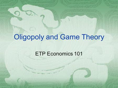 Oligopoly and Game Theory ETP Economics 101. Imperfect Competition  Imperfect competition refers to those market structures that fall between perfect.
