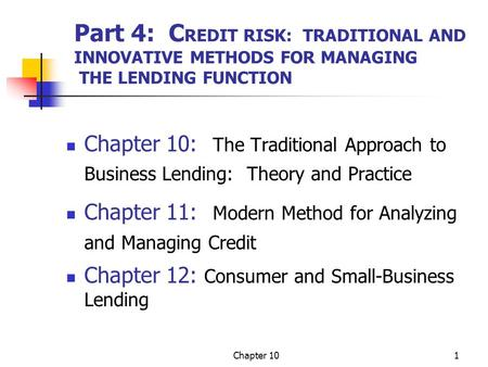 Part 4: CREDIT RISK: TRADITIONAL AND INNOVATIVE METHODS FOR MANAGING THE LENDING FUNCTION Chapter 10: The Traditional Approach to Business Lending: