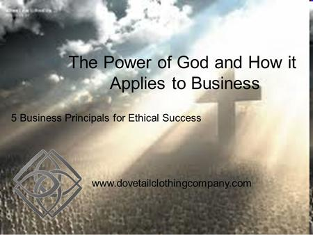 The Power of God and How it Applies to Business 5 Business Principals for Ethical Success www.dovetailclothingcompany.com.