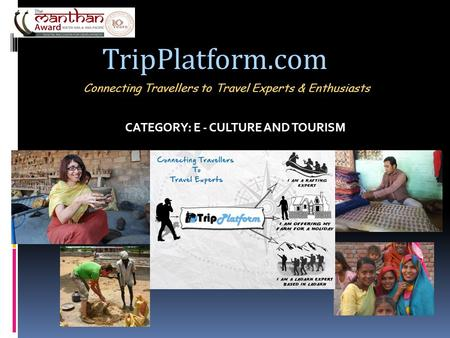 CATEGORY: E - CULTURE AND TOURISM Connecting Travellers to Travel Experts & Enthusiasts TripPlatform.com.
