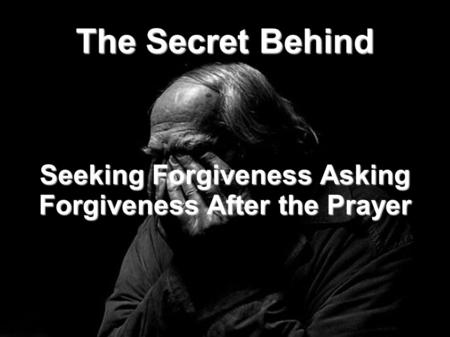 The Secret Behind Seeking Forgiveness Asking Forgiveness After the Prayer.