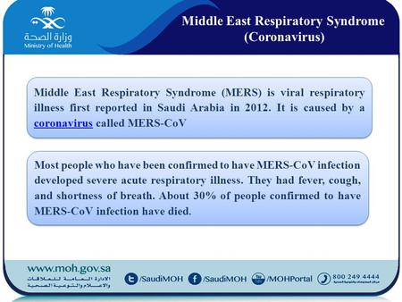 Middle East Respiratory Syndrome (Coronavirus) Middle East Respiratory Syndrome (MERS) is viral respiratory illness first reported in Saudi Arabia in 2012.
