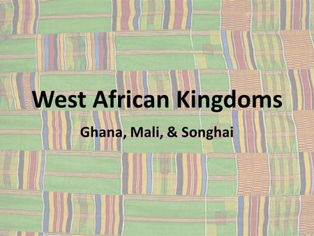 West African Kingdoms Ghana, Mali, & Songhai. Early Influences Bantu people are the root of most kingdoms in Africa (excluding Egypt) – Originally lived.