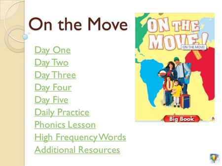 On the Move Day One Day Two Day Three Day Four Day Five Daily Practice Phonics Lesson High Frequency Words Additional Resources.