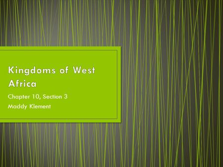 Chapter 10, Section 3 Maddy Klement. The expansion of trade across the Sahara led to the development of great empires and other states in West Africa.