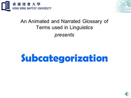 Subcategorization An Animated and Narrated Glossary of Terms used in Linguistics presents.