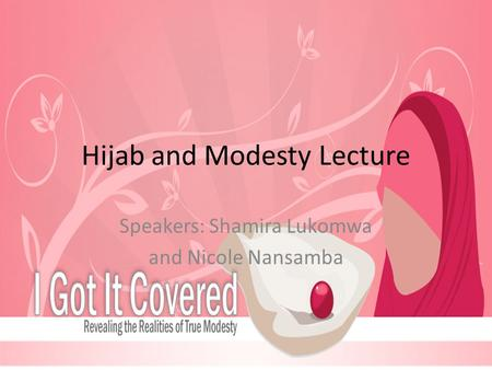 Hijab and Modesty Lecture Speakers: Shamira Lukomwa and Nicole Nansamba.