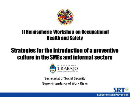 Subgerencia de Prevención II Hemispheric Workshop on Occupational Health and Safety Strategies for the introduction of a preventive culture in the SMEs.