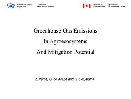Greenhouse Gas Emissions In Agroecosystems And Mitigation Potential X. Vergé, C. de Kimpe and R. Desjardins Agriculture and Agri-Food Canada Agriculture.