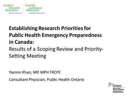 Establishing Research Priorities for Public Health Emergency Preparedness in Canada: Results of a Scoping Review and Priority- Setting Meeting Yasmin Khan,