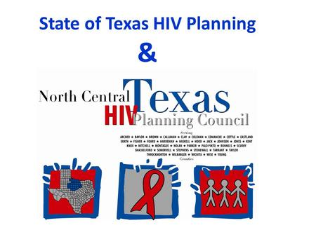 State of Texas HIV Planning &. Goals for the National HIV/AIDS Strategy 1.Reduce new HIV infections 2.Increase access to care and improve health outcomes.