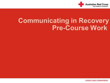 Communicating in Recovery Pre-Course Work Pre-course work Welcome! The pre-course work will take about 45 minutes. You will need:  A copy of the guide.