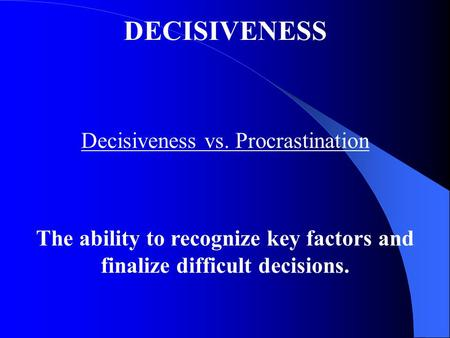 The ability to recognize key factors and finalize difficult decisions.