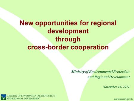 New opportunities for regional development through cross-border cooperation Ministry of Environmental Protection and Regional Development November 16,