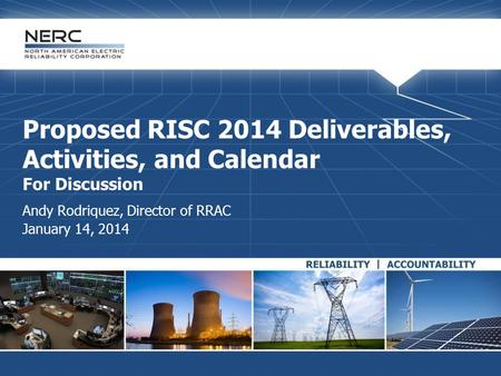 Proposed RISC 2014 Deliverables, Activities, and Calendar For Discussion Andy Rodriquez, Director of RRAC January 14, 2014.